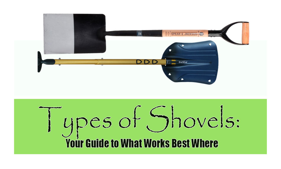 Two Different Types of Shovel with a Caption Types of Shovels: Your Guide to What Works Best Where