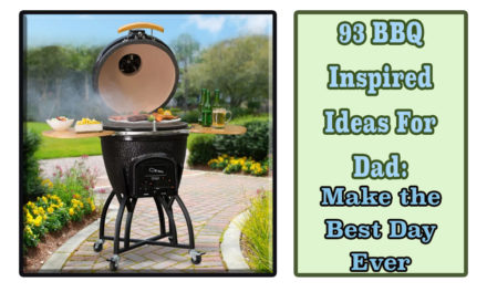 93 BBQ Inspired Ideas For Dad: Make the Best Day Ever