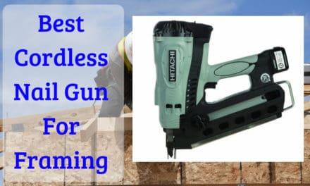 Best Cordless Nail Gun For Framing