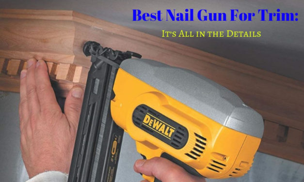 Best Nail Gun For Trim: It's All in the Details