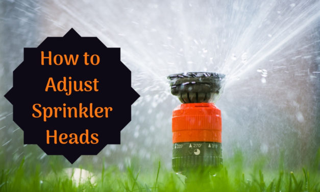 How to Adjust Sprinkler Heads