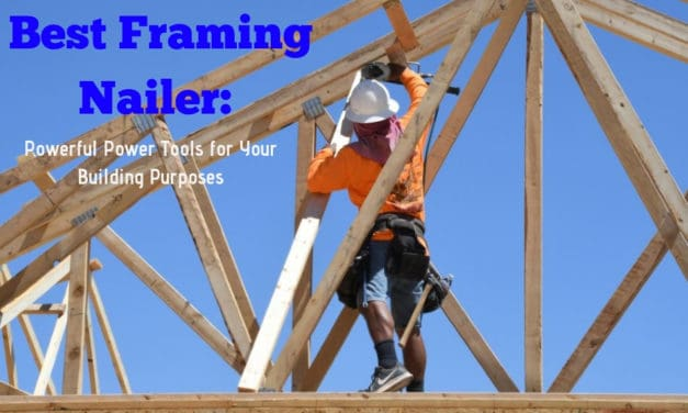 Best Framing Nailer: Powerful Power Tools for Your Building Purposes