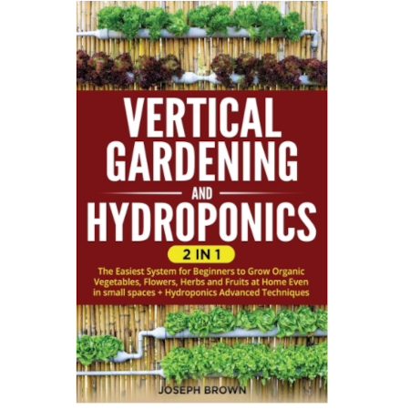 Vertical Gardening and Hydroponics 2 Books in 1